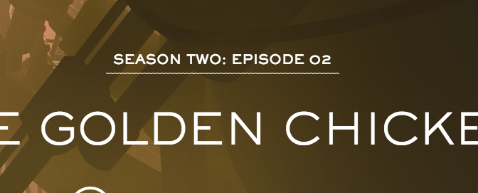 The Greatest SERIAL Recap: The Golden Chicken