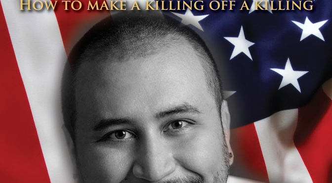 From Fears to Funds: How to Make a Killing Off a Killing by George Zimmerman